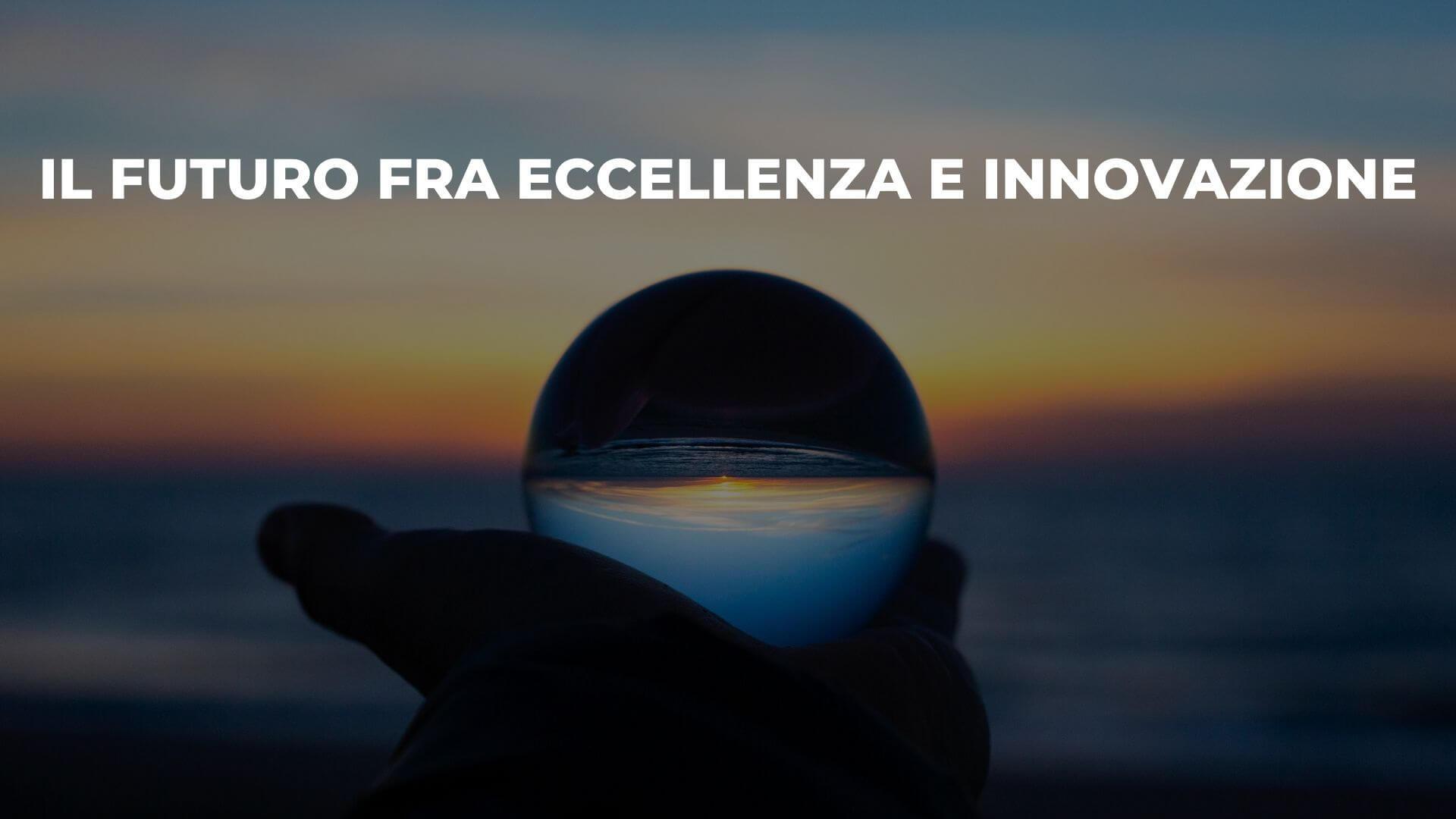 Il futuro fra Eccellenza e Innovazione